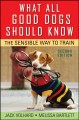 What All Good Dogs Should Know - The Sensible Way to Train