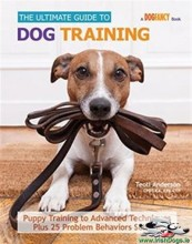 The Ultimate Guide to Dog Training: Puppy Training to Advanced Techniques plus 25 Problem Behaviors Solved!