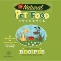 The Natural Pet Food Cookbook - Healthful Recipes for Dogs and Cats